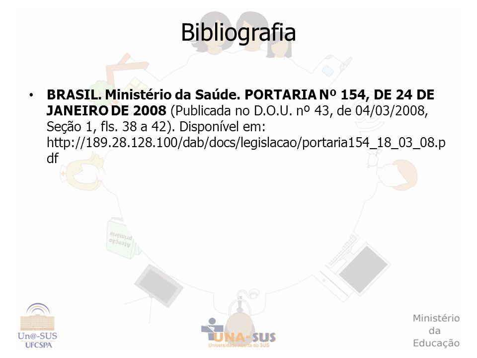 Bibliografia BRASIL. Ministério da Saúde. PORTARIA Nº 154, DE 24 DE JANEIRO DE 2008 (Publicada no D.O.U. nº 43, de 04/03/2008, Seção 1, fls. 38 a 42).