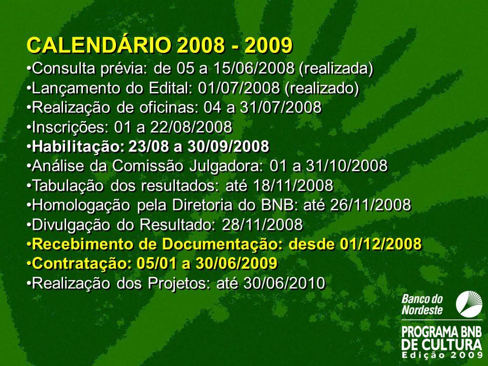 CALENDÁRIO 2008 - 2009 Consulta prévia: de 05 a 15/06/2008 (realizada) Lançamento do Edital: 01/07/2008 (realizado) Realização de oficinas: 04 a 31/07
