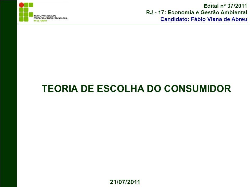 Edital nº 37/2011 RJ - 17: Economia e Gestão Ambiental Candidato: Fábio Viana de Abreu TEORIA DE ESCOLHA DO CONSUMIDOR 21/07/2011