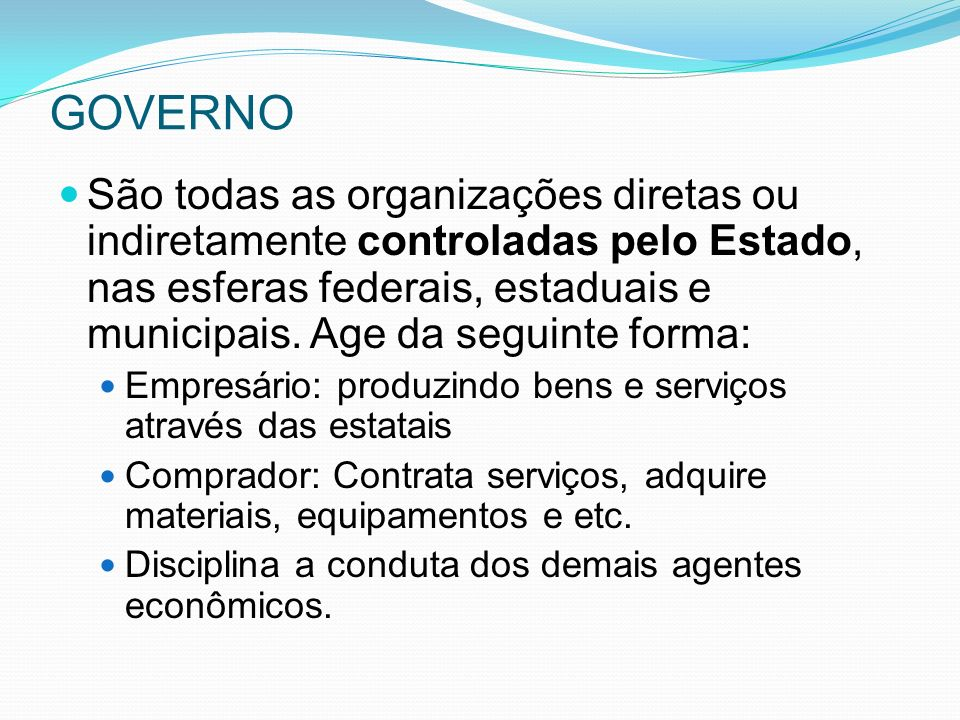 GOVERNO São todas as organizações diretas ou indiretamente controladas pelo Estado, nas esferas federais, estaduais e municipais.