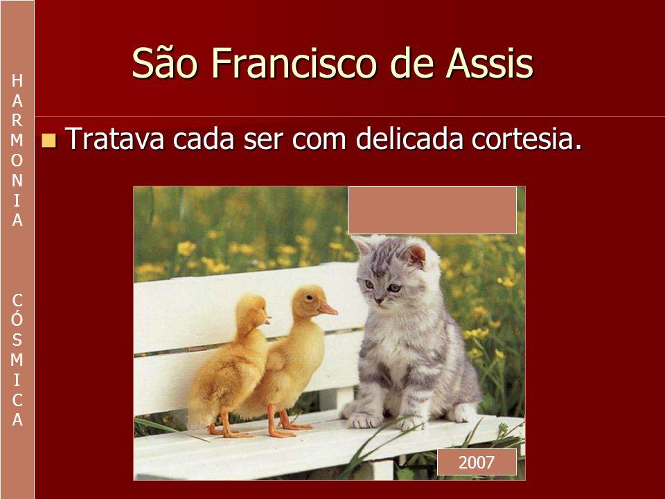 São Francisco de Assis Respeitava a individualidade de cada um.
