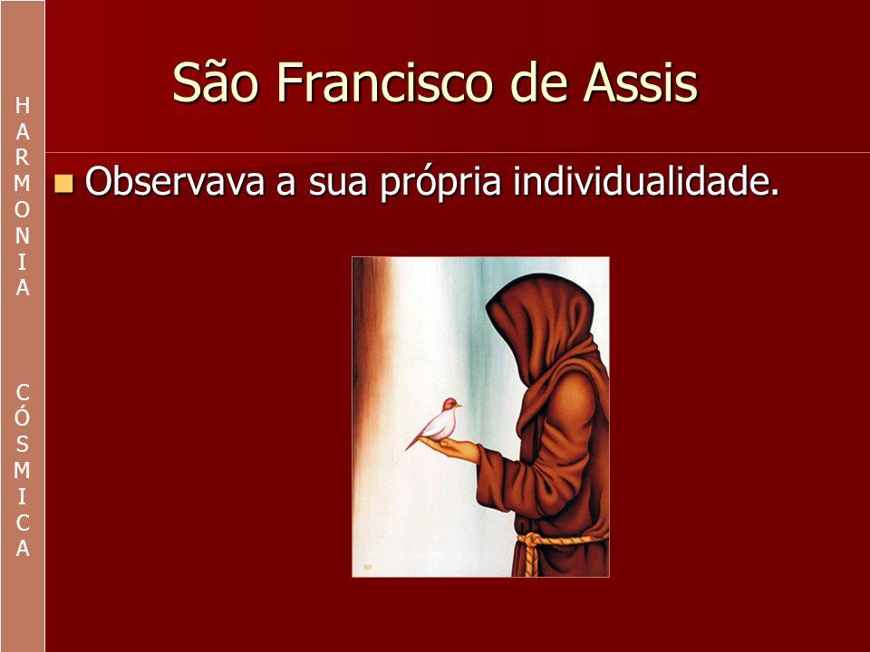 São Francisco de Assis Celebrava a grande presença de Deus em todas as criaturas.