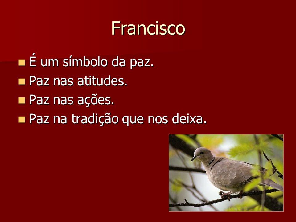 Francisco É universal.É universal. É atual. É atual.