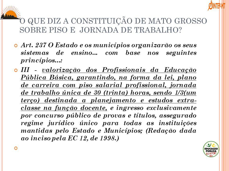 O QUE DIZ A CONSTITUIÇÃO DE MATO GROSSO SOBRE PISO E JORNADA DE TRABALHO? Art. 237 O Estado e os municípios organizarão os seus sistemas de ensino...