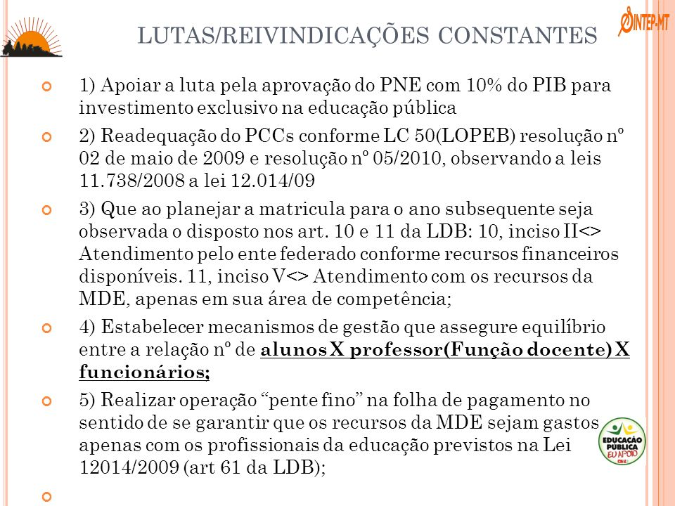 LUTAS/REIVINDICAÇÕES CONSTANTES 1) Apoiar a luta pela aprovação do PNE com 10% do PIB para investimento exclusivo na educação pública 2) Readequação d