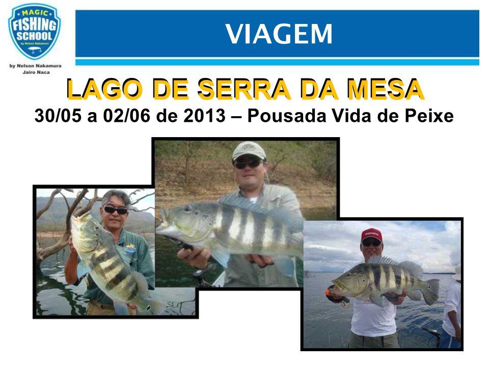 LAGO DE SERRA DA MESA 30/05 a 02/06 de 2013 – Pousada Vida de Peixe VIAGEM LAGO DE SERRA DA MESA