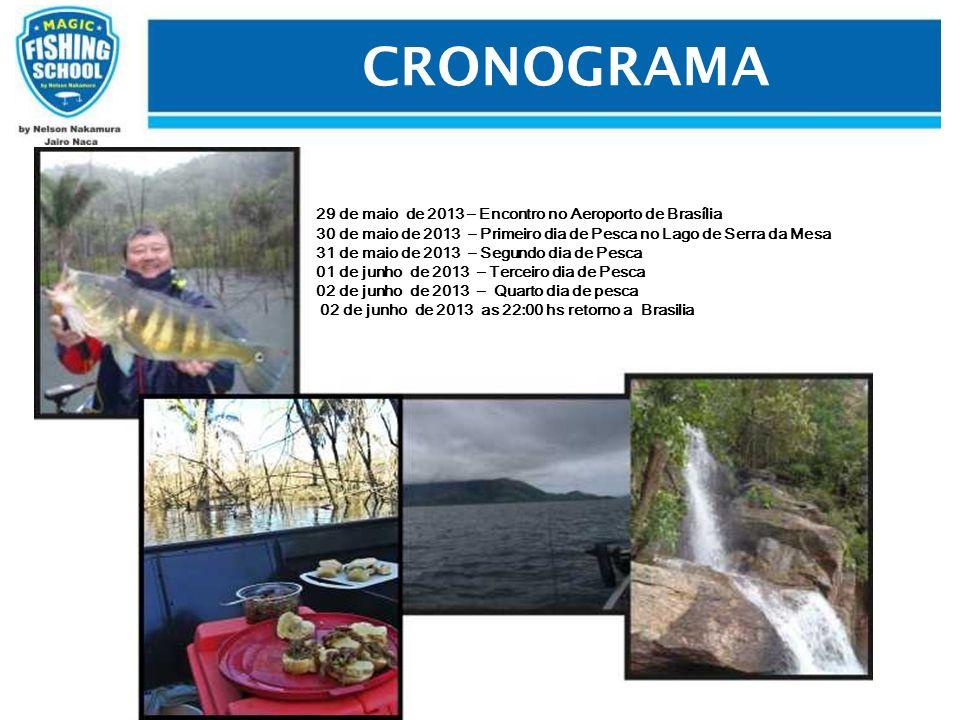 CRONOGRAMA 29 de maio de 2013 – Encontro no Aeroporto de Brasília 30 de maio de 2013 – Primeiro dia de Pesca no Lago de Serra da Mesa 31 de maio de 20