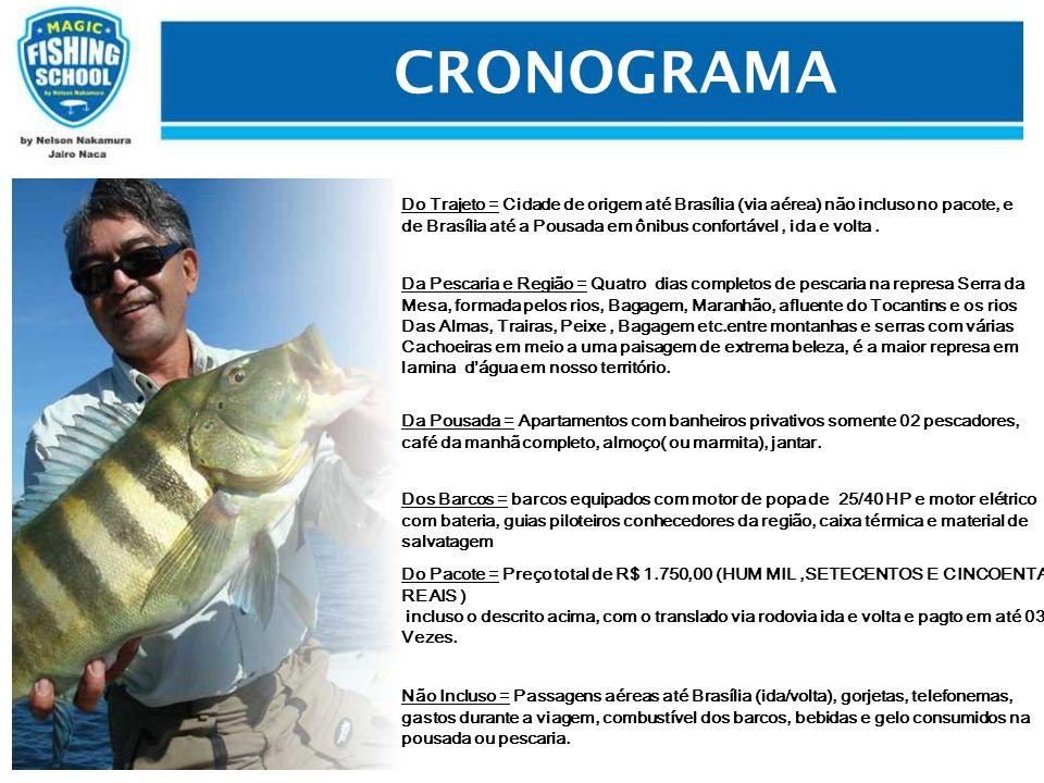 CRONOGRAMA O que levar = Roupas leves para a estação, chapéu/boné, protetor solar, capa de chuva, material de pesca, apetrechos (alicate, canivete, lanterna, bolsa de pesca, etc...), licença de pesca (IBAMA).
