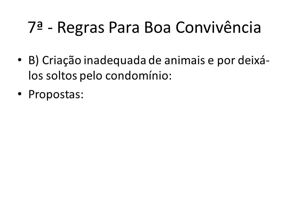 7ª - Regras Para Boa Convivência B) Criação inadequada de animais e por deixá- los soltos pelo condomínio: Propostas: