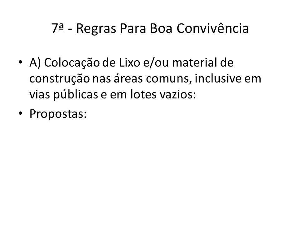 7ª - Regras Para Boa Convivência A) Colocação de Lixo e/ou material de construção nas áreas comuns, inclusive em vias públicas e em lotes vazios: Prop