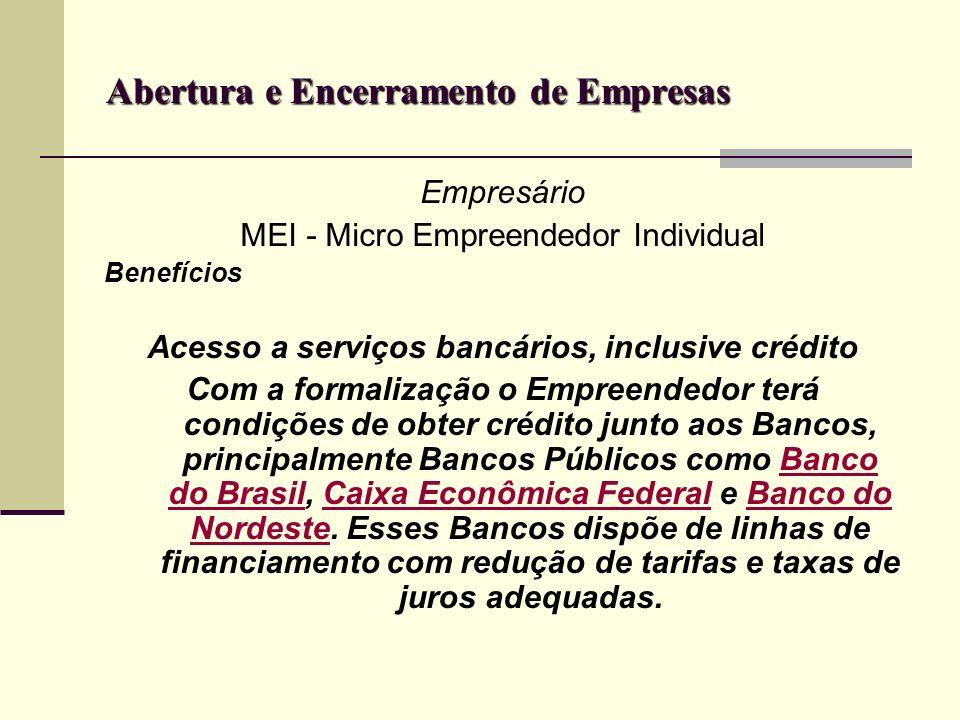 Abertura e Encerramento de Empresas Empresário MEI - Micro Empreendedor Individual Benefícios Acesso a serviços bancários, inclusive crédito Com a for