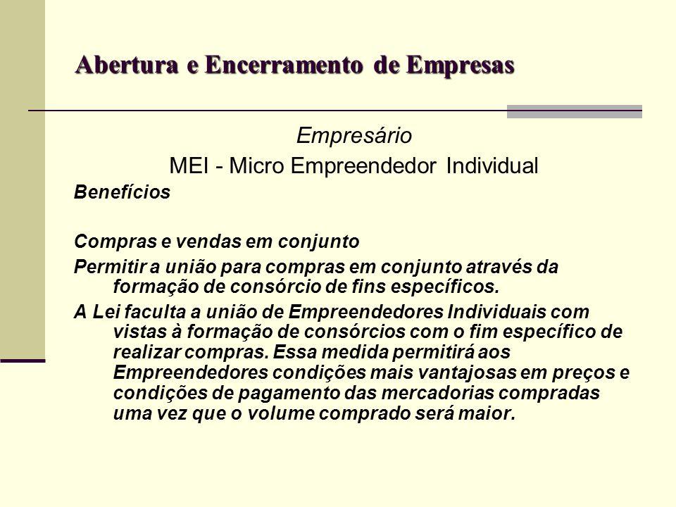 Abertura e Encerramento de Empresas Empresário MEI - Micro Empreendedor Individual Benefícios Compras e vendas em conjunto Permitir a união para compr