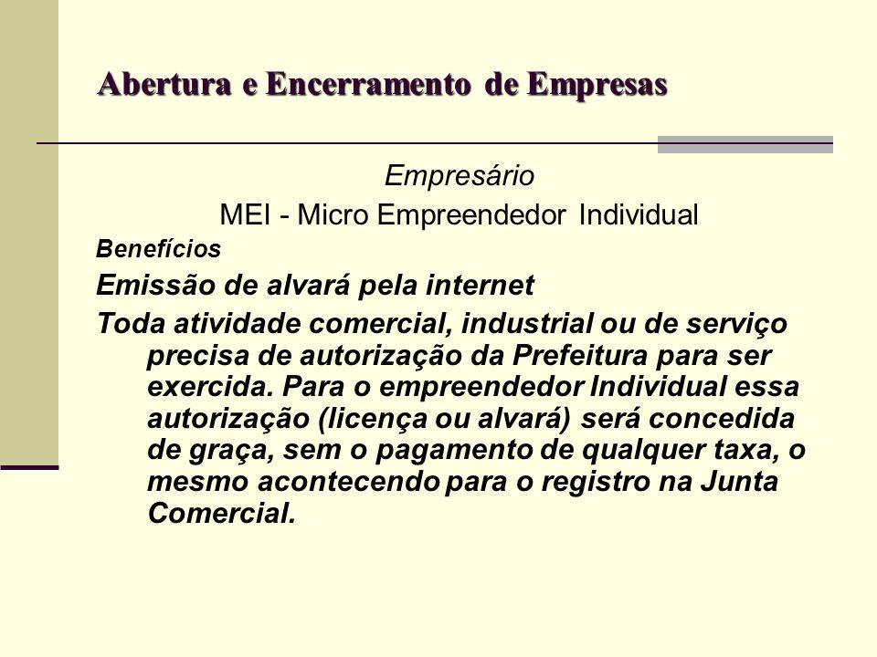 Abertura e Encerramento de Empresas Empresário MEI - Micro Empreendedor Individual Benefícios Emissão de alvará pela internet Toda atividade comercial