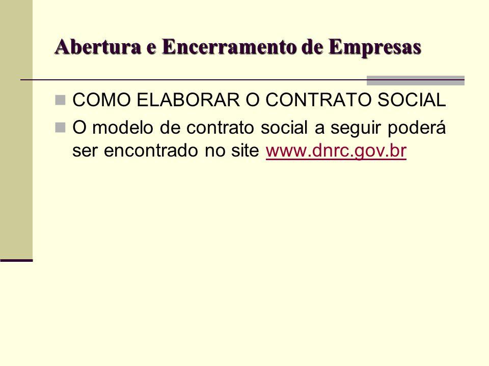 Abertura e Encerramento de Empresas COMO ELABORAR O CONTRATO SOCIAL O modelo de contrato social a seguir poderá ser encontrado no site www.dnrc.gov.br