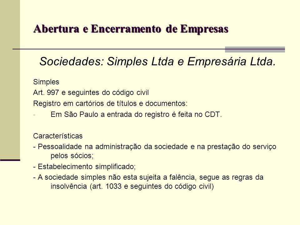 Abertura e Encerramento de Empresas Sociedades: Simples Ltda e Empresária Ltda. Simples Art. 997 e seguintes do código civil Registro em cartórios de