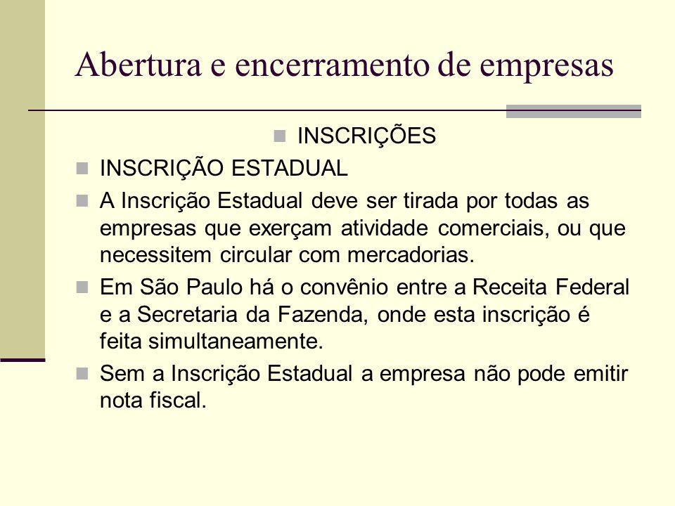 Abertura e encerramento de empresas INSCRIÇÕES INSCRIÇÃO ESTADUAL A Inscrição Estadual deve ser tirada por todas as empresas que exerçam atividade com