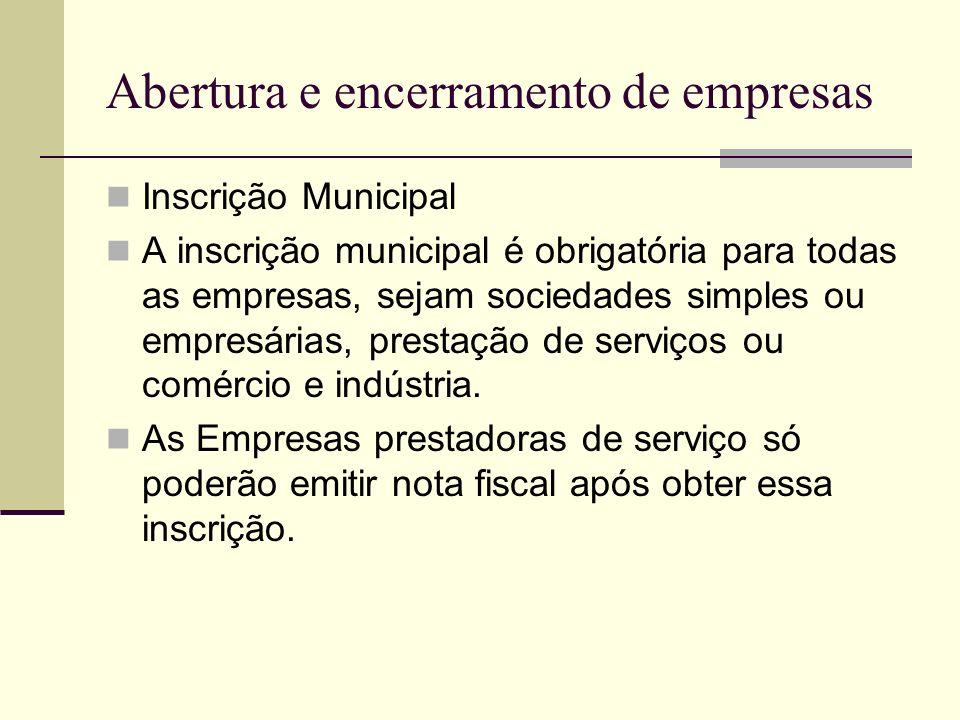Abertura e encerramento de empresas Inscrição Municipal A inscrição municipal é obrigatória para todas as empresas, sejam sociedades simples ou empres