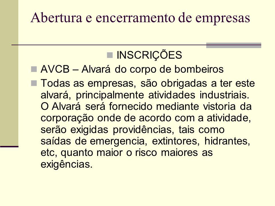 Abertura e encerramento de empresas INSCRIÇÕES AVCB – Alvará do corpo de bombeiros Todas as empresas, são obrigadas a ter este alvará, principalmente