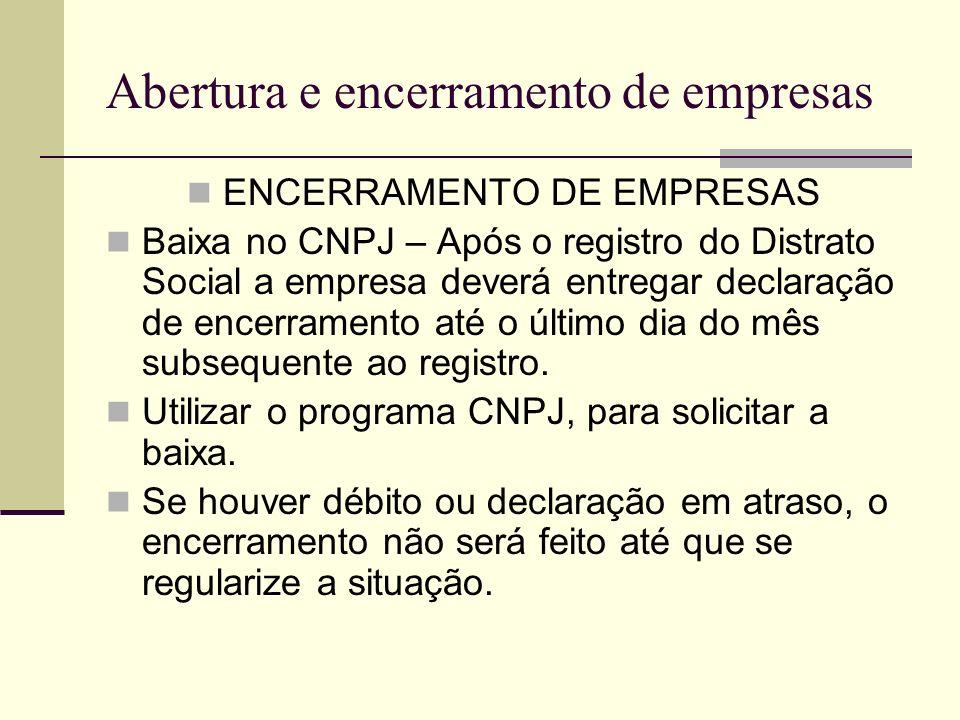 Abertura e encerramento de empresas ENCERRAMENTO DE EMPRESAS Baixa no CNPJ – Após o registro do Distrato Social a empresa deverá entregar declaração d