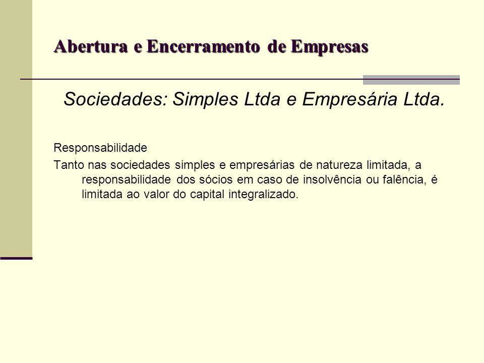 Abertura e Encerramento de Empresas Sociedades: Simples Ltda e Empresária Ltda. Responsabilidade Tanto nas sociedades simples e empresárias de naturez