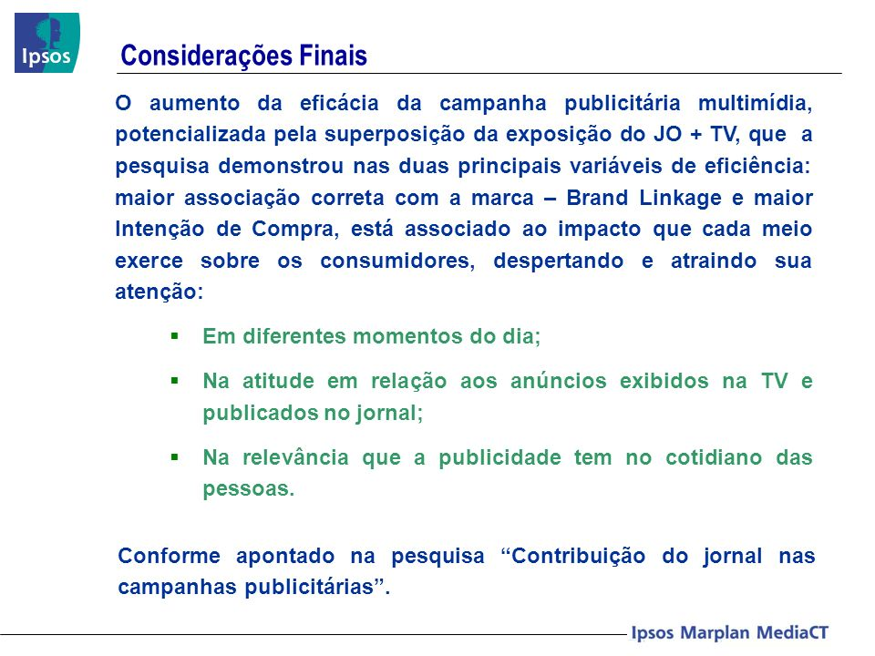 O aumento da eficácia da campanha publicitária multimídia, potencializada pela superposição da exposição do JO + TV, que a pesquisa demonstrou nas dua