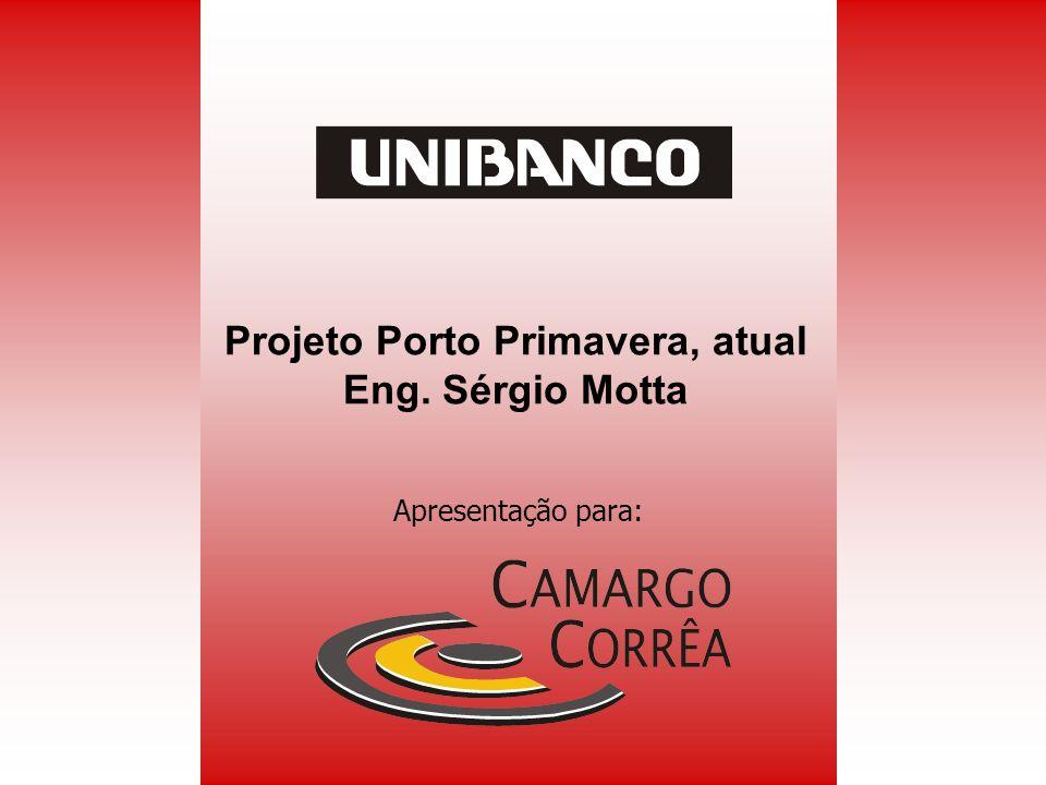 Apresentação para: Projeto Porto Primavera, atual Eng. Sérgio Motta