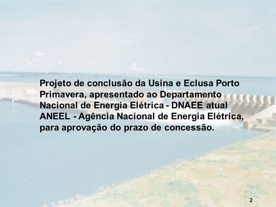 2 Projeto de conclusão da Usina e Eclusa Porto Primavera, apresentado ao Departamento Nacional de Energia Elétrica - DNAEE atual ANEEL - Agência Nacio