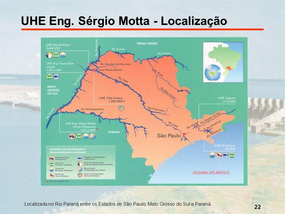 22 Localizada no Rio Paraná entre os Estados de São Paulo, Mato Grosso do Sul e Paraná. UHE Eng. Sérgio Motta - Localização