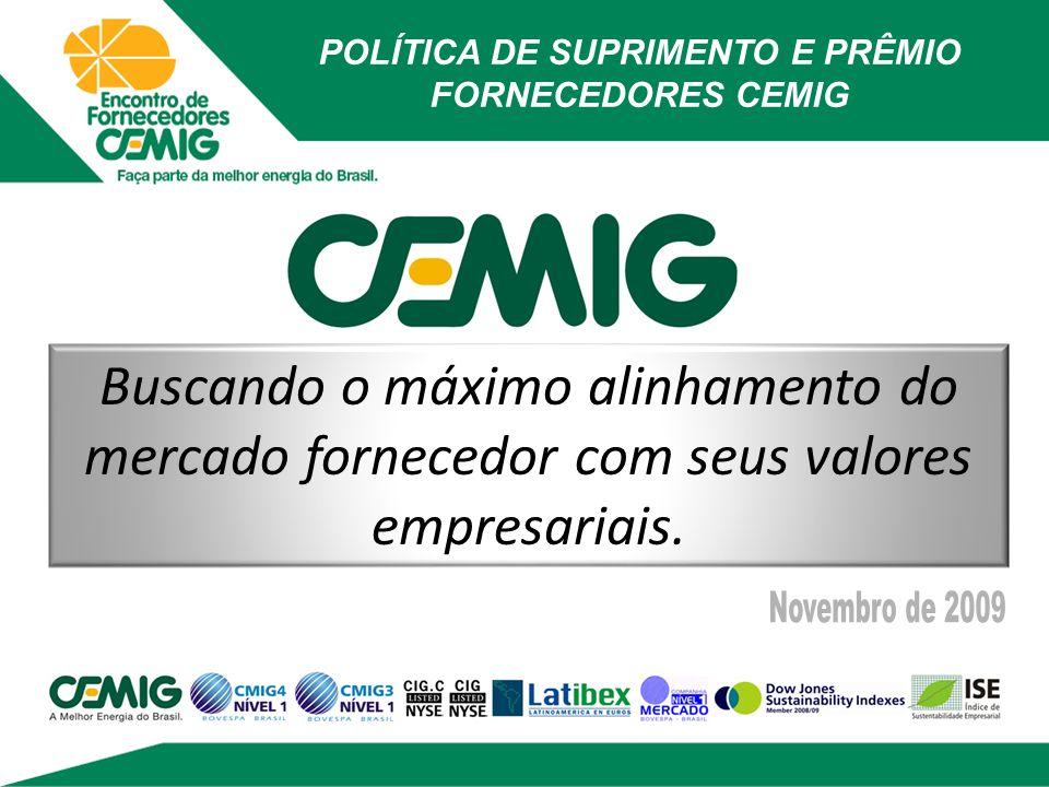 POLÍTICA DE SUPRIMENTO E PRÊMIO FORNECEDORES CEMIG Buscando o máximo alinhamento do mercado fornecedor com seus valores empresariais.