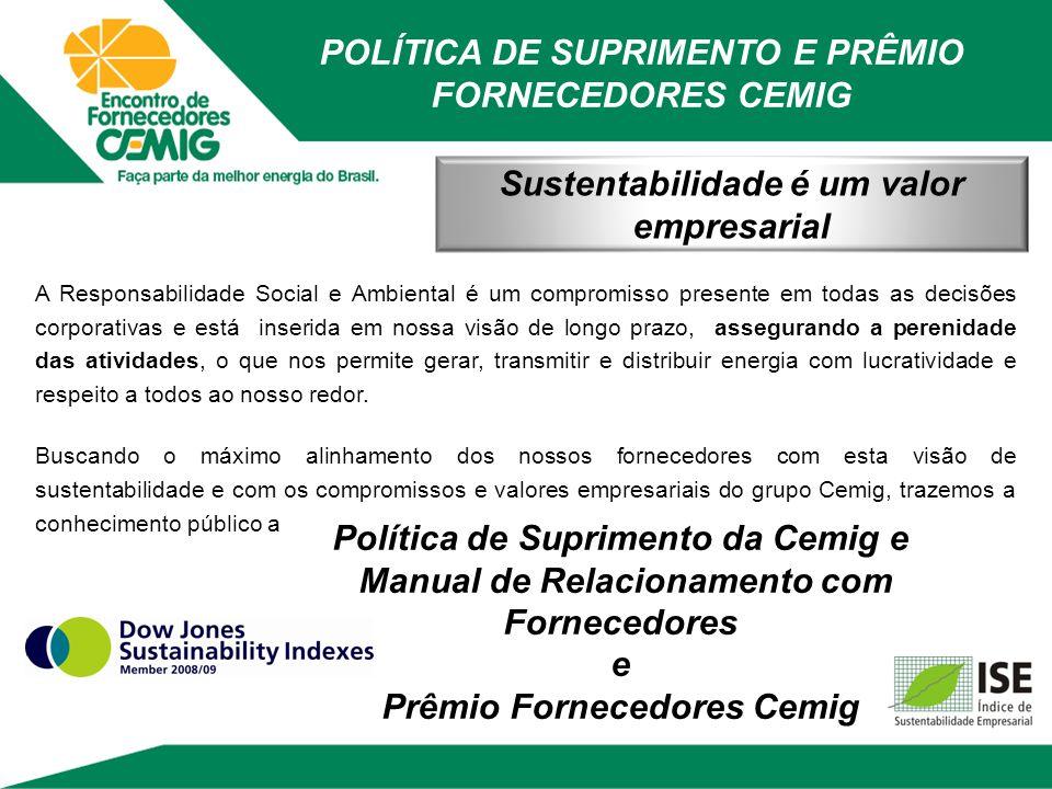 Sustentabilidade é um valor empresarial A Responsabilidade Social e Ambiental é um compromisso presente em todas as decisões corporativas e está inser