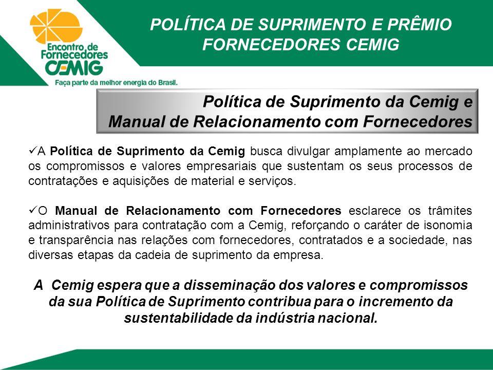 POLÍTICA DE SUPRIMENTO E PRÊMIO FORNECEDORES CEMIG Política de Suprimento da Cemig e Manual de Relacionamento com Fornecedores A Política de Supriment