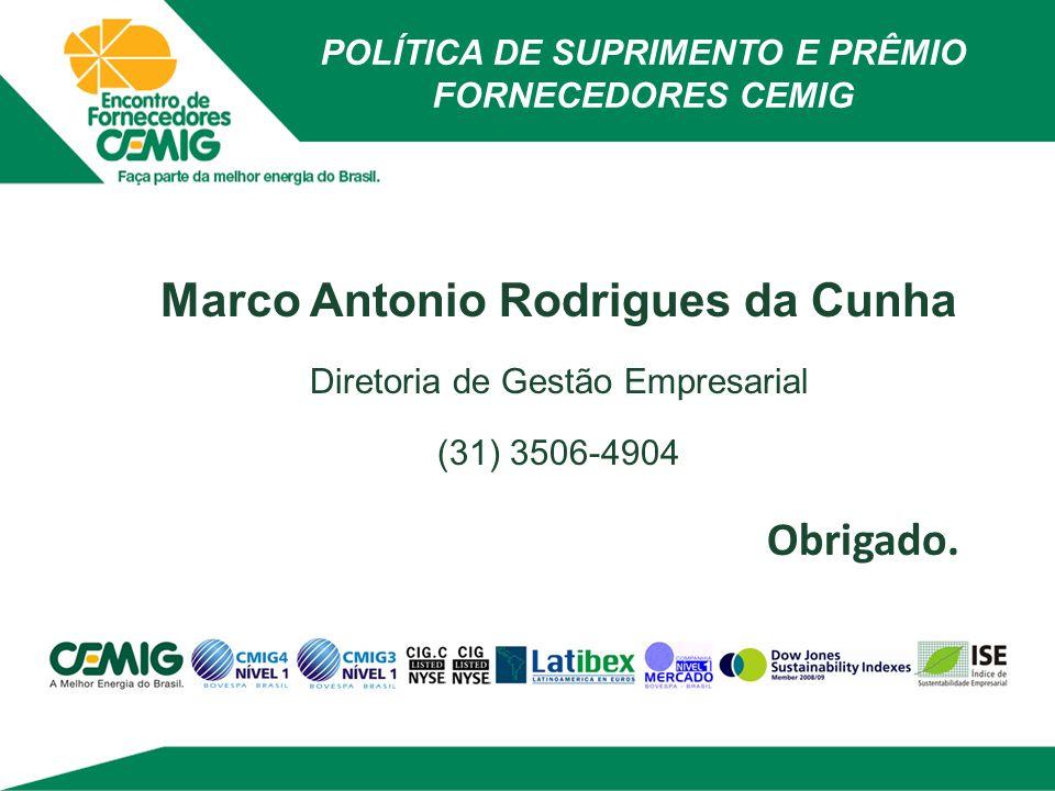 POLÍTICA DE SUPRIMENTO E PRÊMIO FORNECEDORES CEMIG Marco Antonio Rodrigues da Cunha Diretoria de Gestão Empresarial (31) 3506-4904 Obrigado.