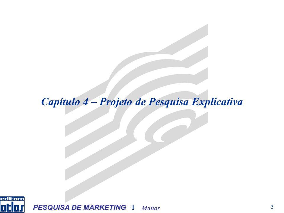 Mattar PESQUISA DE MARKETING 1 2 Capítulo 4 – Projeto de Pesquisa Explicativa