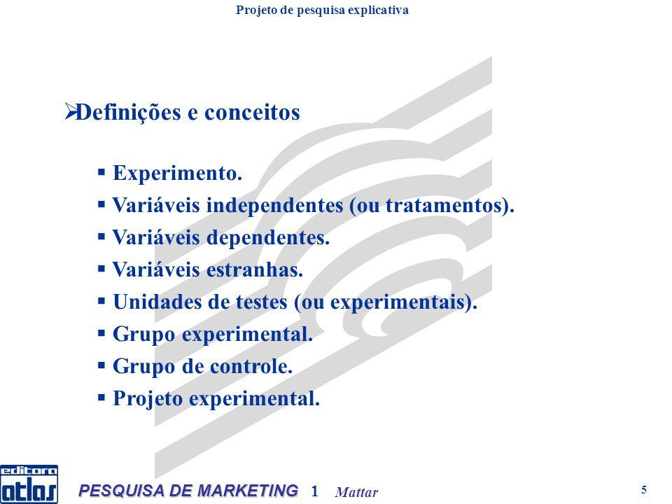 Mattar PESQUISA DE MARKETING 1 5 Definições e conceitos Experimento. Variáveis independentes (ou tratamentos). Variáveis dependentes. Variáveis estran
