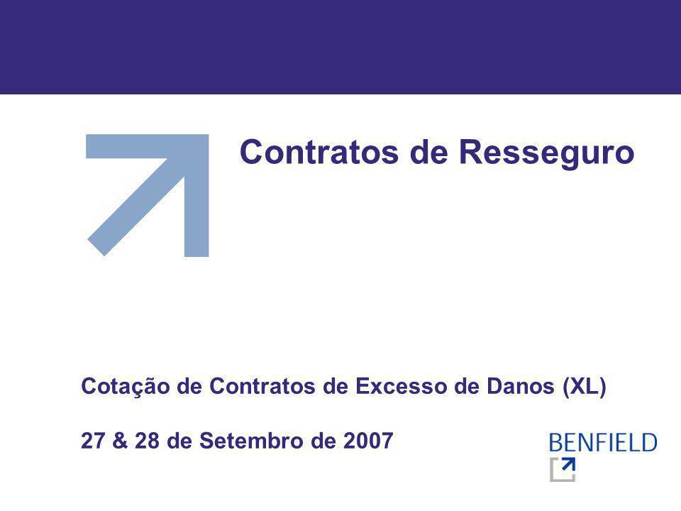 Contratos de Resseguro Cotação de Contratos de Excesso de Danos (XL) 27 & 28 de Setembro de 2007