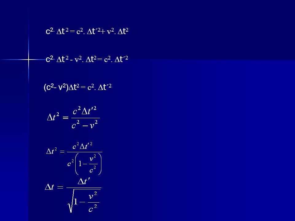 c 2. t 2 = c 2. t´ 2 + v 2. t 2 c 2. t 2 - v 2. t 2 = c 2. t´ 2 (c 2 - v 2 ) t 2 = c 2. t´ 2