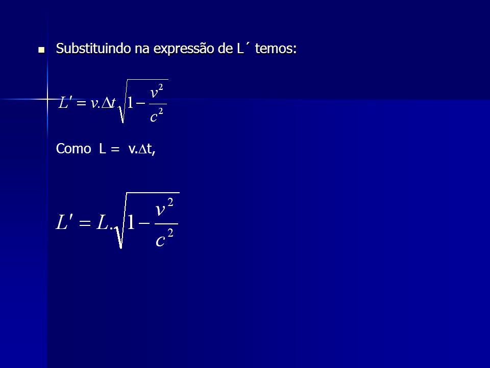 Substituindo na expressão de L´ temos: Substituindo na expressão de L´ temos: Como L = v. t,