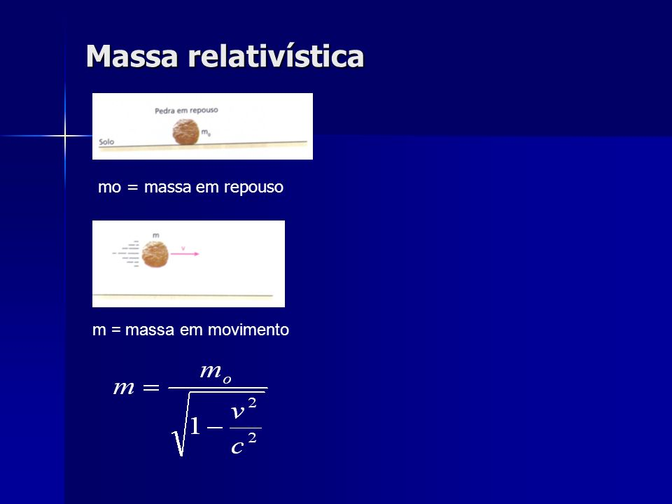 Massa relativística mo = massa em repouso m = massa em movimento