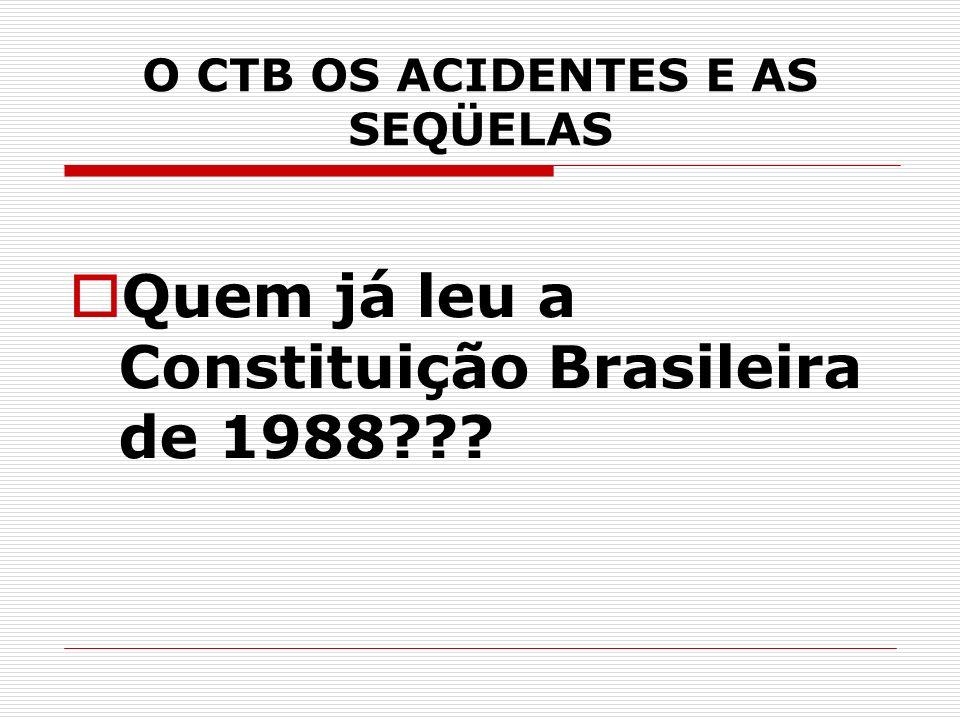 O CTB OS ACIDENTES E AS SEQÜELAS Quem já leu a Constituição Brasileira de 1988