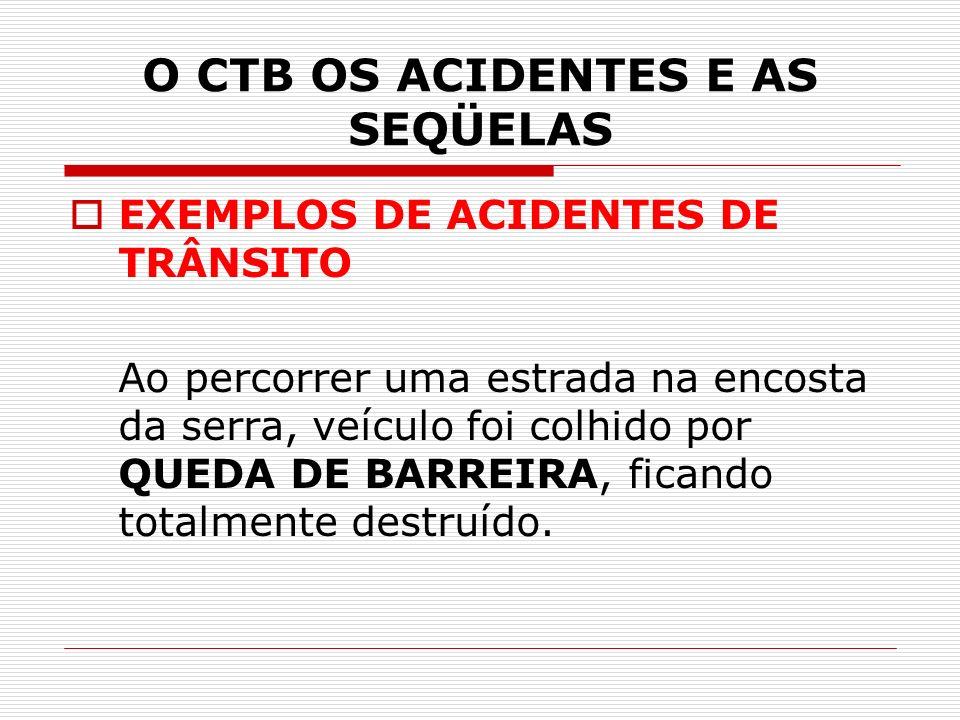 O CTB OS ACIDENTES E AS SEQÜELAS EXEMPLOS DE ACIDENTES DE TRÂNSITO Ao percorrer uma estrada na encosta da serra, veículo foi colhido por QUEDA DE BARREIRA, ficando totalmente destruído.