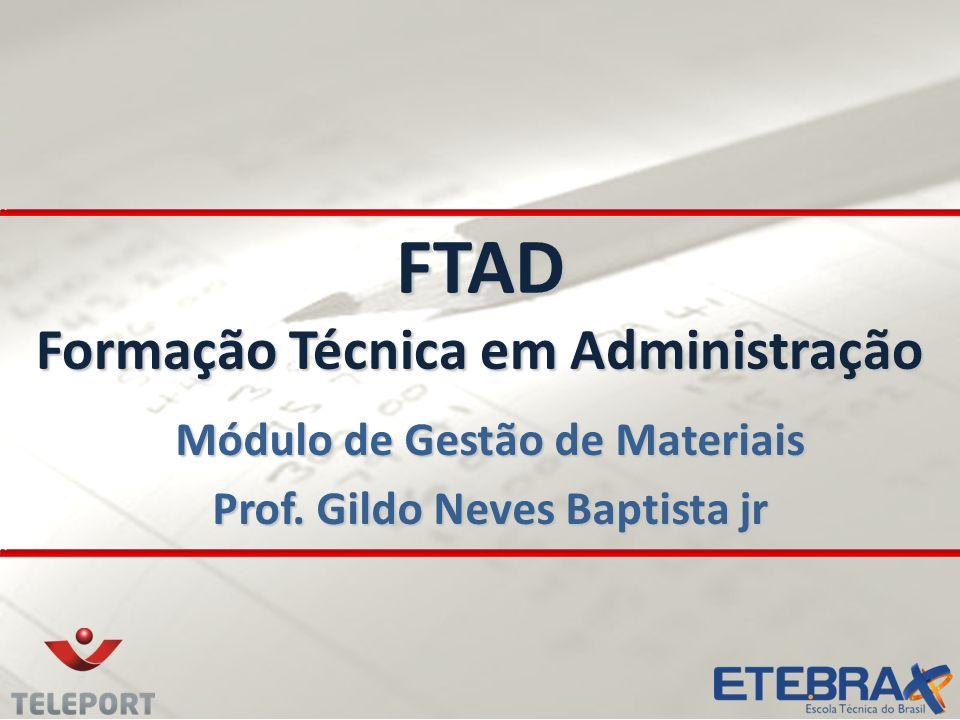 FTAD Formação Técnica em Administração Módulo de Gestão de Materiais Prof. Gildo Neves Baptista jr