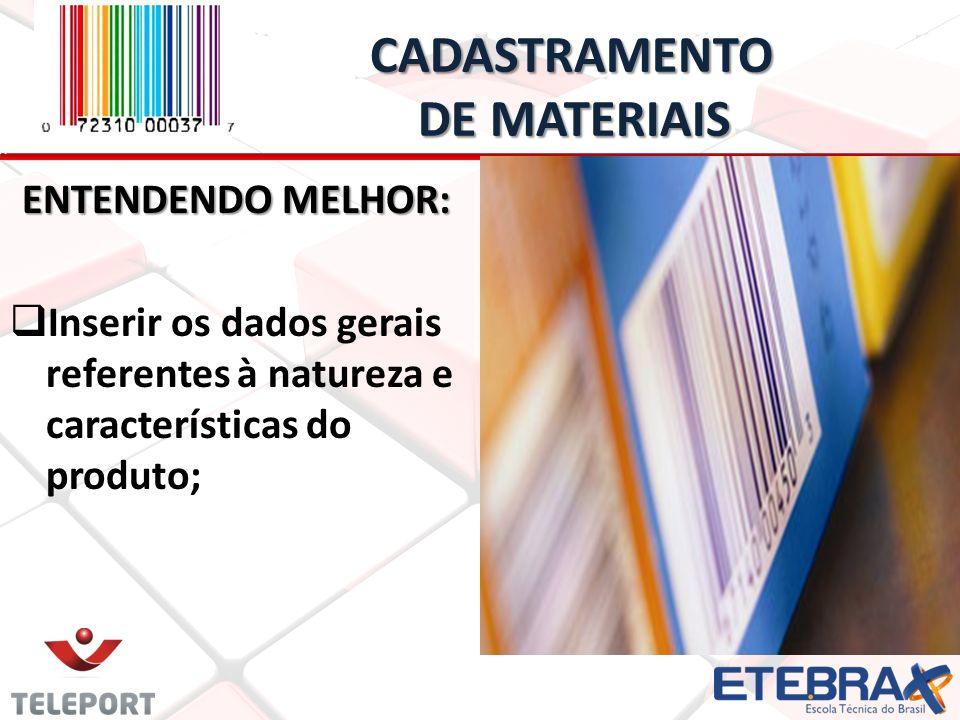 CADASTRAMENTO DE MATERIAIS CADASTRAMENTO DE MATERIAIS ENTENDENDO MELHOR: Inserir os dados gerais referentes à natureza e características do produto;