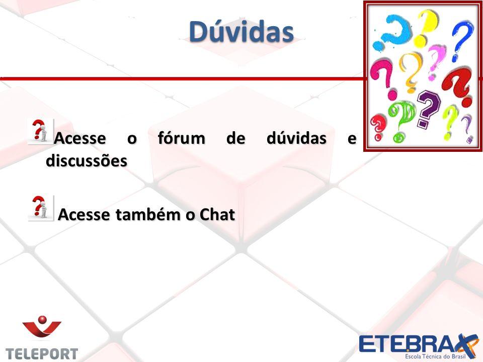 Dúvidas Acesse o fórum de dúvidas e discussões Acesse também o Chat Acesse também o Chat