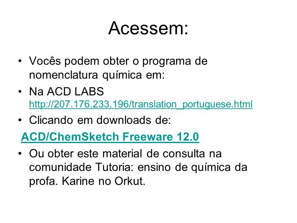 Acessem: Vocês podem obter o programa de nomenclatura química em: Na ACD LABS http://207.176.233.196/translation_portuguese.html http://207.176.233.19