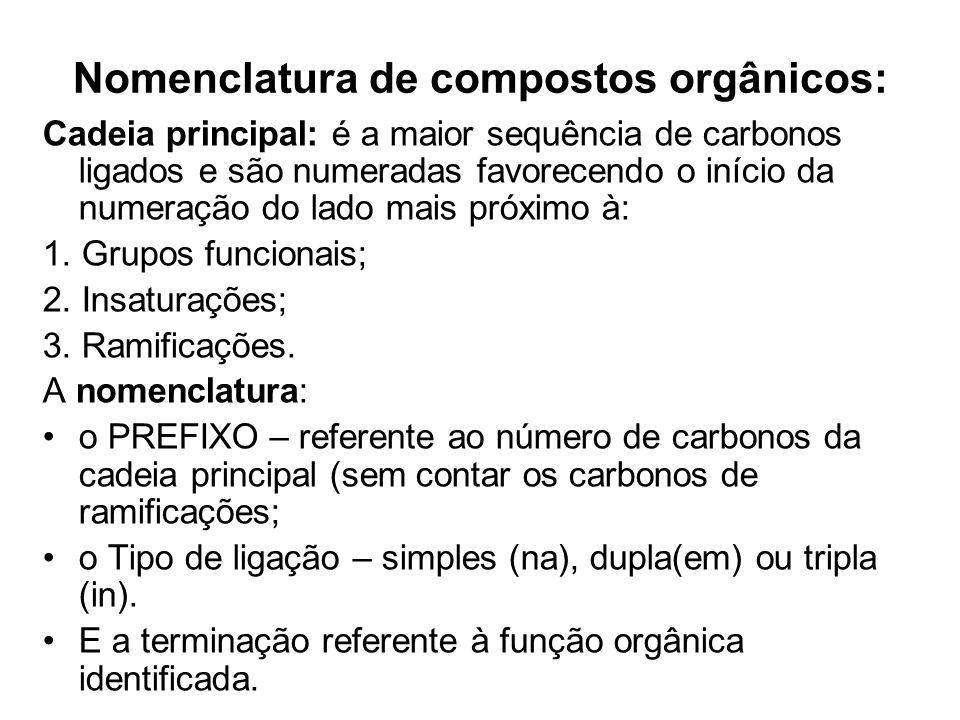Nomenclatura de compostos orgânicos: Cadeia principal: é a maior sequência de carbonos ligados e são numeradas favorecendo o início da numeração do la