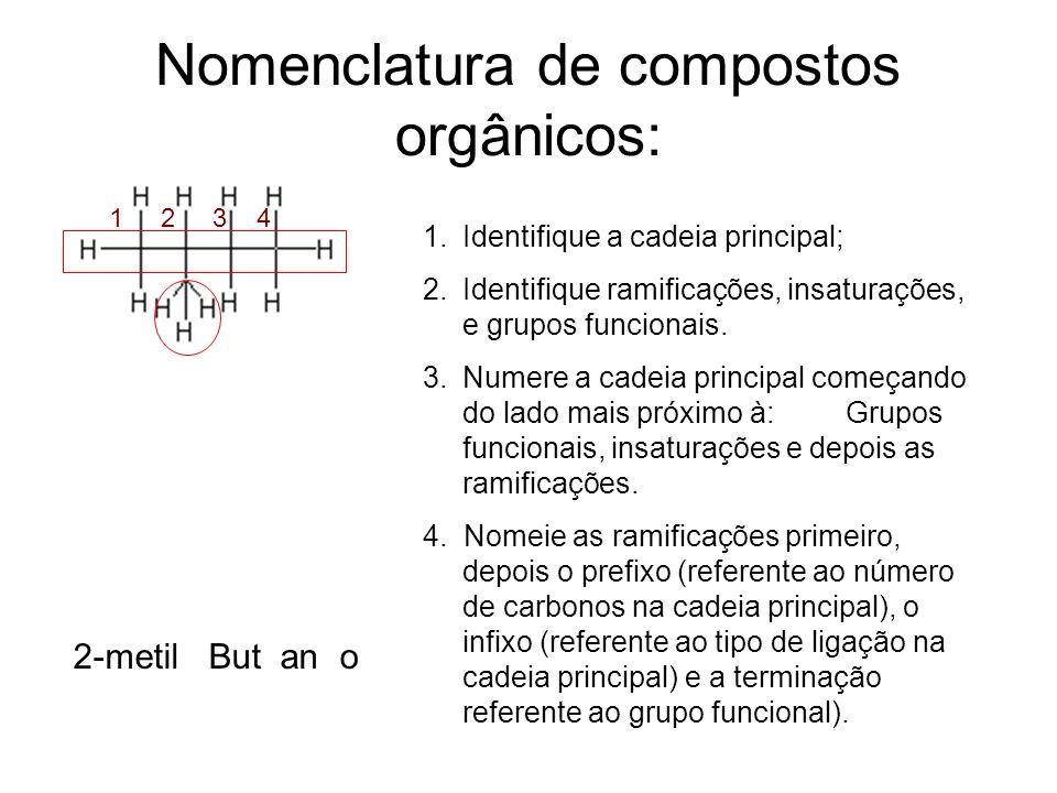 Nomenclatura de compostos orgânicos: 1.Identifique a cadeia principal; 2.Identifique ramificações, insaturações, e grupos funcionais. 3.Numere a cadei