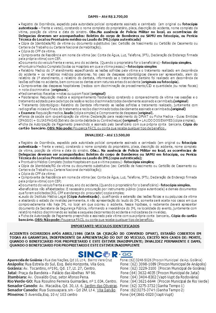 DAMS – Até R$ 2.700,00 Registro da Ocorrência, expedido pela autoridade policial competente assinado e carimbado (em original ou fotocópia autenticada