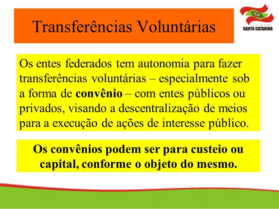 Transferências Voluntárias Os convênios podem ser para custeio ou capital, conforme o objeto do mesmo. Os entes federados tem autonomia para fazer tra