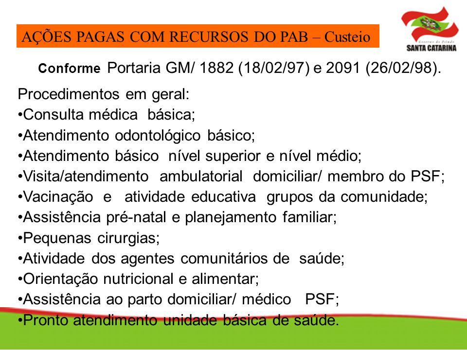 Conforme Portaria GM/ 1882 (18/02/97) e 2091 (26/02/98). Procedimentos em geral: Consulta médica básica; Atendimento odontológico básico; Atendimento