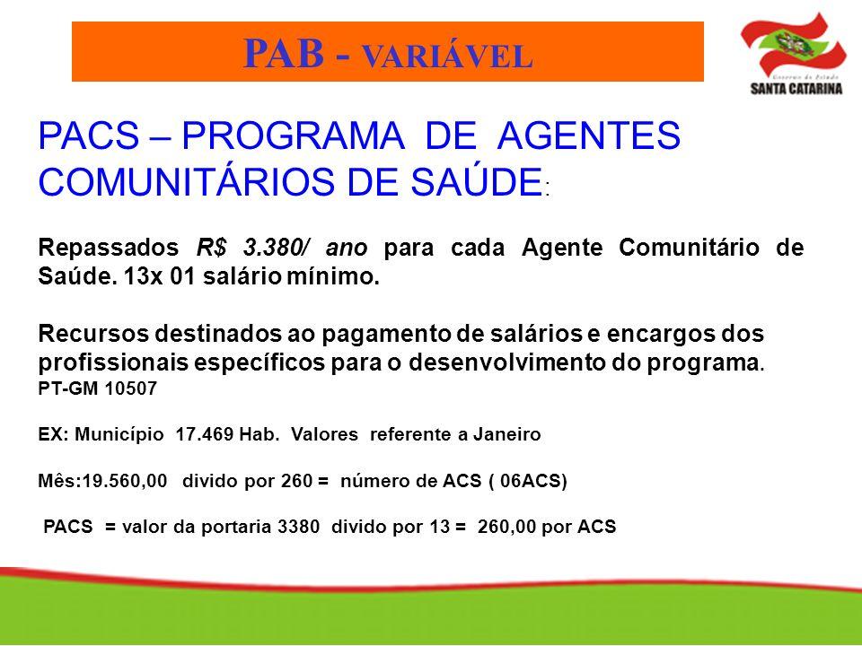 PACS – PROGRAMA DE AGENTES COMUNITÁRIOS DE SAÚDE : Repassados R$ 3.380/ ano para cada Agente Comunitário de Saúde. 13x 01 salário mínimo. Recursos des